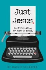 Just Jesus: In Christ Alone My Hope Is Found (Paperback or Softback)