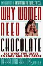 Why Women Need Chocolate : Eat What You Crave to Look and Feel Great by Debra...