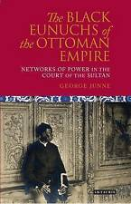The Black Eunuchs of the Ottoman Empire: Networks of Power in the Court of...