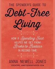 The Spender's Guide to Debt-Free Living : How a Spending Fast Helped Me Get from