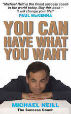 You Can Have What You Want, Neill, Michael, 1401910785, New Book