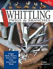 Whittling Twigs & Branches: Unique Birds, Flowers, Trees & More / wood carving