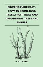 Pruning Made Easy - How to Prune Rose Trees, Fruit Trees and Ornamental Trees...