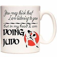 JUDO MUG, You May Think I Am Listening But In My Head I am DOING JUDO