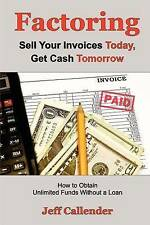 Factoring: Sell Your Invoices Today, Get Cash Tomorrow: How to Get Unlimited Fun