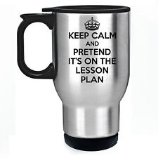 KEEP CALM AND PRETEND IT'S ON THE LESSON PLAN TRAVEL THERMAL MUG TEACHER GIFT