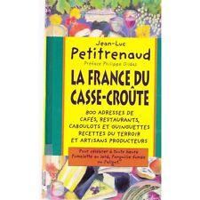 LA FRANCE DU CASSE CROUTE / Jean Luc PETITRENAUD 800 adresses cafés restos 1996