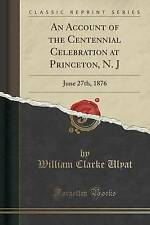 An Account of the Centennial Celebration at Princeton, N. J: June 27th, 1876 (Cl