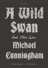 Wild Swan : And Other Tales: By Cunningham, Michael