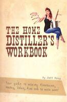 Home Distiller's Workbook : Your Guide to Making Moonshine, Whisky, Vodka, R,...