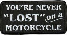 You're Never lost On A Motorcycle MC Club Embroidered Funny Biker Patch PAT-3152