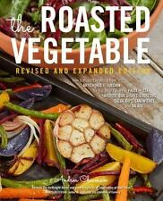 The Roasted Vegetable, Revised Edition: How to Roast Everything from Artichokes