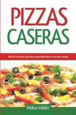 Pizzas Caseras: Más de 50 recetas para hacer pizzas deliciosas en muy poco tiemp