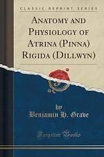NEW Anatomy and Physiology of Atrina (Pinna) Rigida (Dillwyn) (Classic Reprint)