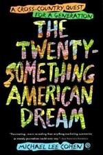 The Twentysomething American Dream : A Cross-Country Quest for a Generation by …