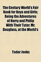 The Century World's Fair Book for Boys and Girls; Being the Adventures of Harry