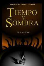 Historias Del Tiempo y Espacio: Tiempo y Sombra by M. Santos (2016, Paperback)