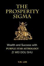 The Prosperity Sigma : Wealth and Success with Purple Star Astrology (Zi Wei...