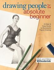 Drawing People for the Absolute Beginner : A Clear and Easy Guide to...