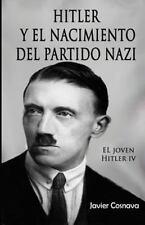 El Joven Hitler: Hitler y el Nacimiento Del Partido Nazi : El Joven Hitler IV...