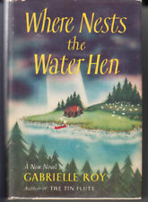 Where Nests the Water Hen by Gabrielle Roy. Hardcover. 1st edition. 1951.