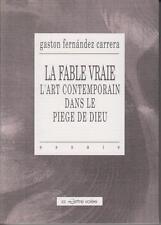 GASTON FERNANDEZ CARRERA / LA FABLE VRAIE. L'art contemporain dans le piège.....