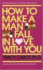 How to Make a Man Fall in Love with You: The Fail-Proof, Fool-Proof Method by Tr