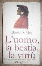 ALBERTO DE VICO - L'UOMO, LA BESTIA,LA VIRTU' - ED:GRAUS CORALLI - ANNO:2011 TU