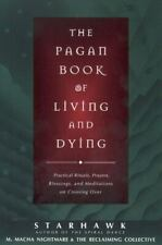 Pagan Book of Living and Dying : Practical Rituals, Prayers, Blessings, and M...
