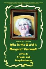 Who in the World Is Margaret Sherman? by Margaret Sherman (2002, Paperback)