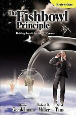 The Fishbowl Principle : Building the ark for the 21st Century by Miller,...
