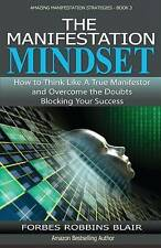 The Manifestation Mindset: How to Think Like A True Manifestor and Overcome the
