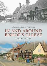 In and Around Bishop's Cleeve Through Time: A Second Selection by David H....