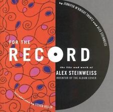For the Record : The Life and Work of Alex Steinweiss by Alex Steinweiss and Jen
