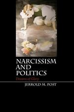 Narcissism And Politics: Dreams Of Glory: By Jerrold M. Post