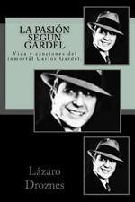 Miradas Sobre el Tango: La Pasion Segun Gardel : Vida y Canciones Del...