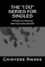 The I Do Series for Singles : A Guide to Getting Married in One Month by...