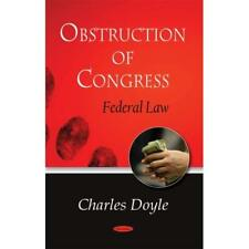 Obstruction of Congress: Federal Law - Paperback NEW Charles Doyle 2008-10-01