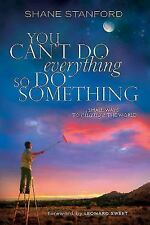 You Can't Do EVERYthing ... So Do SOMEthing : Small Ways to Change the World...