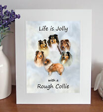 Rough Collie 8 x 10 Free Standing LIFE IS JOLLY Picture 10x8 Dog Print Fun Gift