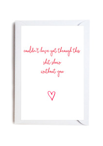 Sh*t show without you friendship thank you best friend quote kindness card A6