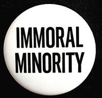 IMMORAL MINORITY - ANTI NIXON'S MORAL MAJORITY BUTTON  1973 -  ORIGINAL SCARCE