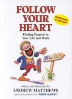 Follow Your Heart: Finding Purpose In Your Life And Work By And .9780646310664