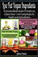 Low Fat Vegan Ingredients : 90 Smoothie Blender Recipes for Weight Loss and...