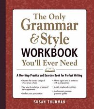The Only Grammar and Style Workbook You'll Ever Need : A One-Stop Practice...