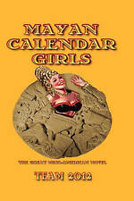 Mayan Calendar Girls: The Great Meso-American Novel by Grayson Moran, Team 2012, Linton Robinson (Paperback, 2011)