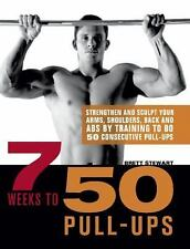 7 Weeks to 50 Pull-Ups: Strengthen and Sculpt Your Arms, Shoulders, Back, and Ab