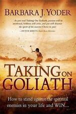 Taking on Goliath: How to Stand Against the Spiritual Enemies in Your Life and