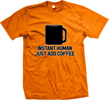 Instant Human Just Add Coffee Morning Talk Before Wake Up Drink My Men's T-Shirt