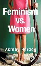 Feminism vs. Women by Ashley Herzog (2008, Paperback)